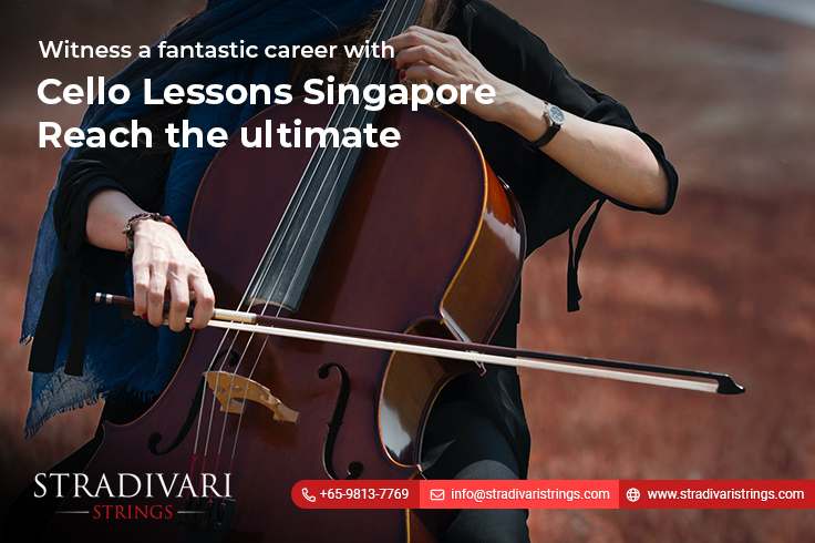 Witness a fantastic career with Cello Lessons Singapore-Reach the ultimate